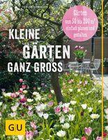 Kleine Gärten ganz groß: Das Praxisbuch zur Planung von Gärten von 50 bis 200 qm2 (Gartengestaltung)