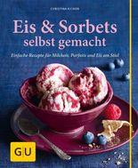 Eis & Sorbets selbst gemacht: Einfache Rezepte für Milcheis, Parfaits und Eis am Stiel (GU einfach clever Relaunch 2007)
