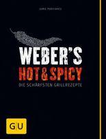 Weber's Hot & Spicy: Die schärfsten Grillrezepte (Jeden-Tag-Küche)