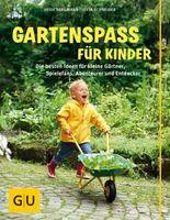 Gartenspaß für Kinder: Die besten Ideen für kleine Gärtner, Spielefans, Abenteurer und Entdecker
