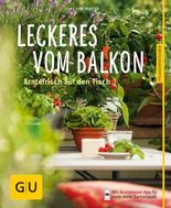 Leckeres vom Balkon: Erntefrisch auf den Tisch (Balkon & Terrasse)
