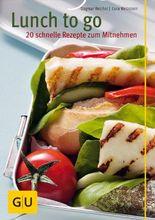 Lunch to go - 20 schnelle Rezepte zum Mitnehmen (Kochen & Verwöhnen)