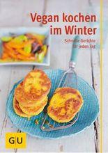 Vegan kochen im Winter: schnelle Gerichte für jeden Tag (GU Gesund essen)