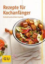 Rezepte für Kochanfänger: schnell und einfach kochen (GU Themenkochbuch)