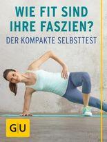 Wie fit sind Ihre Faszien?: So testen Sie die sieben Faszienlinien Ihres Körpers - der kompakte Selbsttest (GU Ratgeber Gesundheit)