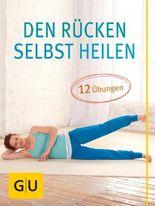 Den Rücken selbst heilen: 12 Übungen bei akuten Rückenschmerzen (GU Einzeltitel Gesundheit/Alternativheilkunde)