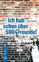 Ich habe schon über 500 Freunde!: 7.-10. Schuljahr. Lektüre als E-Book (Lizenz readbox) (K.L.A.R.-Taschenbuch)