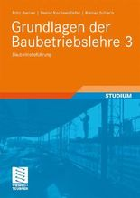 Grundlagen der Baubetriebslehre 3: Baubetriebsführung (Leitfaden des Baubetriebs und der Bauwirtschaft)