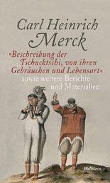 """""""Beschreibung der Tschucktschi, von ihren Gebräuchen und Lebensart"""" sowie weitere Berichte und Materialien"""