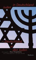 Juden in Deutschland - Deutschland in den Juden: Neue Perspektiven