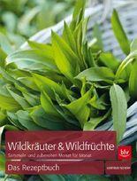 Wildkräuter & Wildfrüchte Das Rezeptbuch