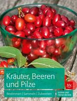 Kräuter, Beeren und Pilze: Bestimmen | Sammeln | Zubereiten