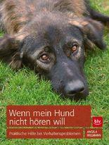Wenn mein Hund nicht hören will: Praktische Hilfe bei Verhaltensproblemen