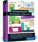 Heimautomation mit KNX, DALI, 1-Wire und Co.: Das umfassende Handbuch. Das Standardwerk für zukünftige Smart Home Besitzer.