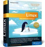 Linux: Das umfassende Handbuch. 20 Jahre »Kofler«  Das Standardwerk für Einsteiger und fortgeschrittene Anwender. Über 1.400 Seiten Linux-Wissen pur