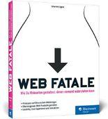 Web Fatale: Wie Du Webseiten und Web-Apps gestaltest, denen niemand widerstehen kann: Usability, User Experience und Interaktion