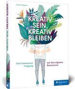 Kreativ sein, kreativ bleiben: Vom bewussten Umgang mit den eigenen Ressourcen