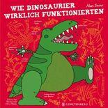Wie Dinosaurier wirklich funktionierten