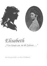 Elisabeth - von heute an, in 60 Jahren
