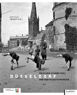 Düsseldorf zwischen Stunde Null und Wirtschaftswunder