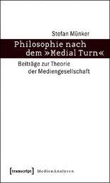 Philosophie nach dem 'Medial Turn'
