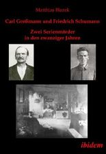 Carl Großmann und Friedrich Schumann. Zwei Serienmörder in den zwanziger Jahren