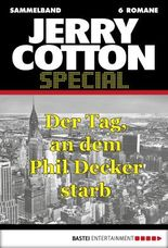 Jerry Cotton - Sammelband 5: Der Tag, an dem Phil Decker starb (Jerry Cotton Sammelband)