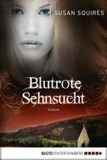 Blutrote Sehnsucht: Roman