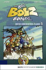 Die Bar-Bolz-Bande, Band 5: Unter Knochenfuß-Flagge