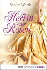 Die Herrin der Rosen: Historischer Roman: Historische Liebesromane