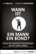Wann ist ein Mann ein Bond?: Was Sie vom smartesten Geheimagenten der Welt lernen können