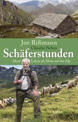Schäferstunden: Mein Leben als Hirte auf der Alp