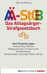 Das Alltagsärger-Strafgesetzbuch (AÄ-StGB): Neue Paragrafen gegen arbeitsscheue Kollegen - Mogelpackungen im Supermarkt - Parkplatzklauer -. Telefonanbieter und andere Mafia-Töchter
