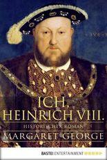 Ich, Heinrich VIII.: Historischer Roman