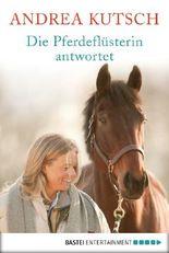 Die Pferdeflüsterin antwortet: Was Sie schon immer über Pferde und Menschen wissen wollten