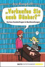 """""""Verkaufen Sie auch Bücher?"""": Kuriose Kundenfragen in Buchhandlungen (Allgemeine Reihe. Bastei Lübbe Taschenbücher)"""