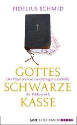 Gottes schwarze Kasse: Der Papst und die zwielichtigen Geschäfte der Vatikanbank
