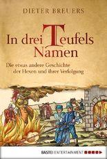 In drei Teufels Namen: Die etwas andere Geschichte der Hexen und ihrer Verfolgung (Sachbuch. Bastei Lübbe Taschenbücher)