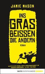 Ins Gras beißen die andern: Roman