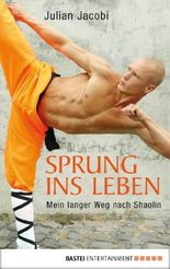Sprung ins Leben: Mein langer Weg nach Shaolin