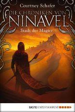 Die Chroniken von Ninavel - Stadt der Magier: Roman