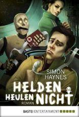Helden heulen nicht: Roman