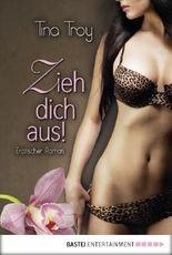 Zieh dich aus!: Erotischer Roman