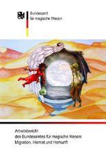 Arbeitsbericht des Bundesamtes für magische Wesen: Migration, Heimat und Herkunft