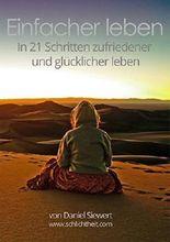 Einfacher Leben: In wenigen Schritten zufriedener  und glücklicher leben + 11 Bonus-Kapitel