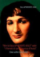 """""""Wer ist Dea Aphrodite-Kali?"""" oder """"I Fioretti di san Francesco d'Assisi"""""""