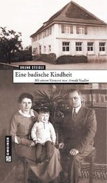 Eine badische Kindheit: Mit einem Vorwort von Arnold Stadler (Regionalgeschichte im GMEINER-Verlag)