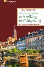 Mußestunden in Straßburg und Umgebung