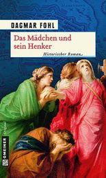 Das Mädchen und sein Henker: Historischer Roman (Historische Romane im GMEINER-Verlag)