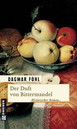 Der Duft von Bittermandel: Historischer Roman (Historische Romane im GMEINER-Verlag)